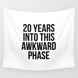 20 years into this awkward phase Wall Tapestry