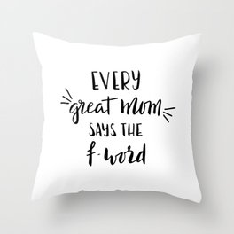 Every great mom says the f-word. Fun quote! Throw Pillow