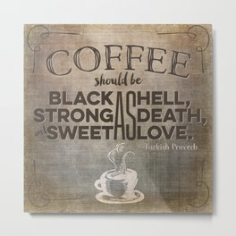coffee should be... Metal Print