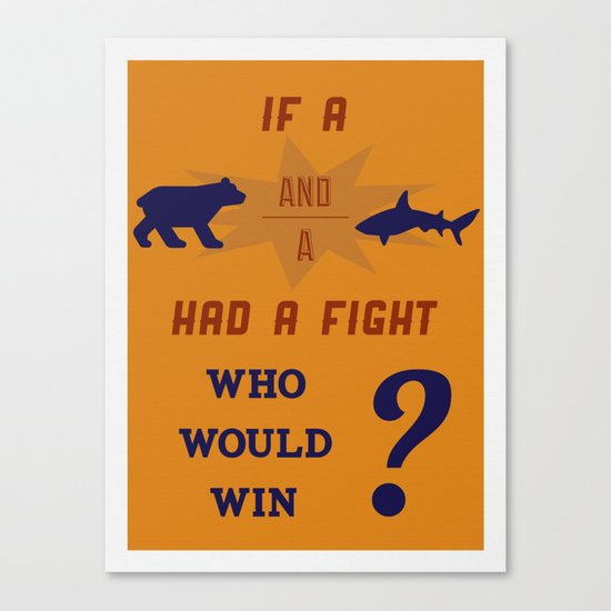Who Would Win? Canvas Print