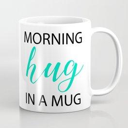 morning hug in a mug Coffee Mug
