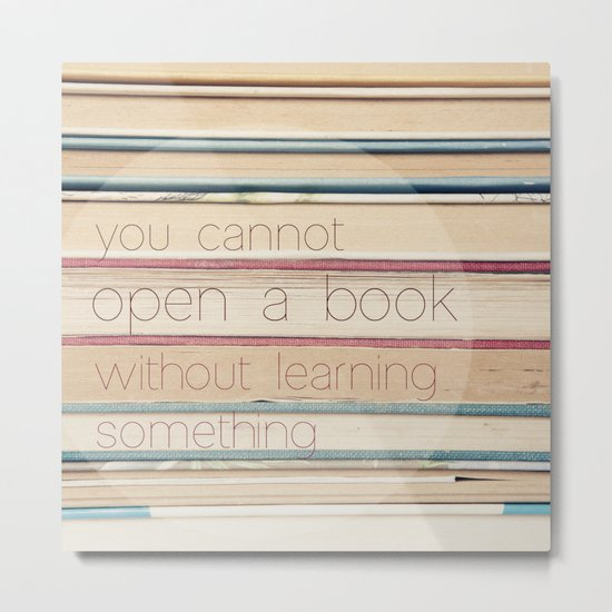you cannot open a book without learning something Metal Print