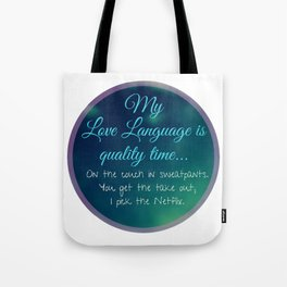 My Love Language is quality time..on the couch in sweatpants. Tote Bag