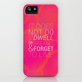 IT DOES NOT DO TO DWELL ON DREAMS AND FORGET TO LIVE iPhone Case