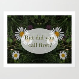 Did You Call First? Art Print