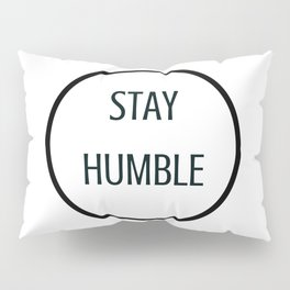 STAY HUMBLE Pillow Sham