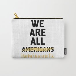 WE ARE ALL IMMIGRANTS - America Quote Carry-All Pouch