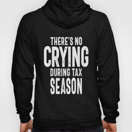 There's No Crying During Tax Season Hoody