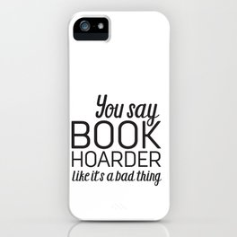 You Say Book Hoarder iPhone Case