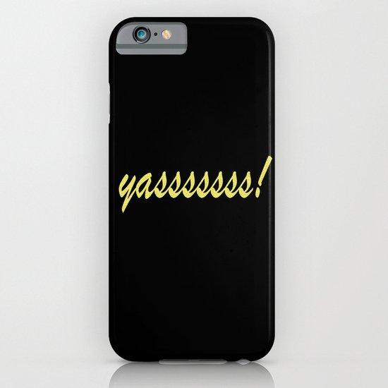Yasssssss! iPhone & iPod Case