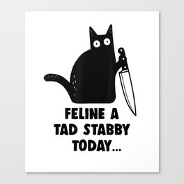 Cat Shirts For Women: Feline A Tad Stabby Today Cat Lover T-Shirt Canvas Print