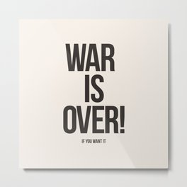 War Is Over! If You Want It Metal Print