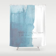 Where I create, there I am true. Quote Rainer Maria Rilke Shower Curtain