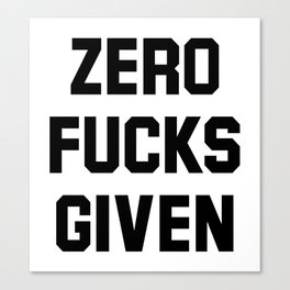Zero Fucks Given Canvas Print