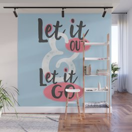 Let It Out Let It Go Wall Mural