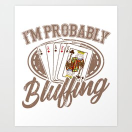 Probably Bluffing Poker Gifts For Poker Players Art Print