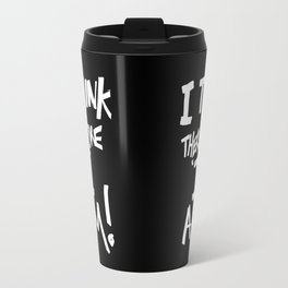 Cogito ergo sum = I think therefore I am Travel Mug