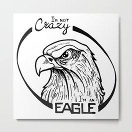 I'm not crazy! I'm an eagle Metal Print