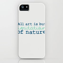 All art is but imitation of nature. iPhone Case