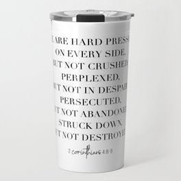 We Are Hard Pressed On Every Side, but Not Crushed... -2 Corinthians 4:8-9 Travel Mug