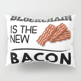 Blockchain is the new bacon Pillow Sham