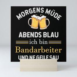 bandarbeiter ist ne geile sau- Alkohol Mini Art Print