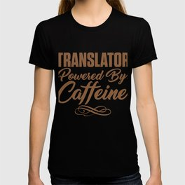 Translator Powered By Caffeine T-shirt