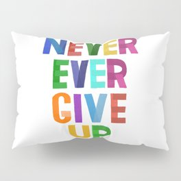 Never Ever Give Up Pillow Sham