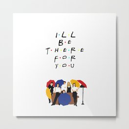 I'll be there for you - tv show Metal Print