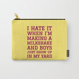 I HATE IT WHEN I'M MAKING A MILKSHAKE AND BOYS JUST SHOW UP IN MY YARD (Banana Yellow) Carry-All Pouch