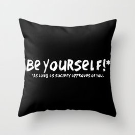Be Yourself!* Throw Pillow