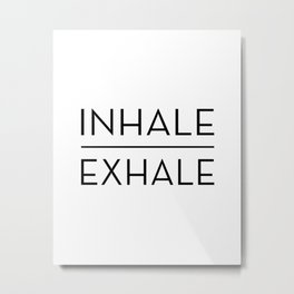 Inhale Exhale Breathe Quote Metal Print