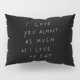 Love You Almost As Much As My Cat Pillow Sham