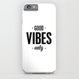 Good Vibes Only black and white vibrations typographic quote poster quotes wall home decor iPhone Case