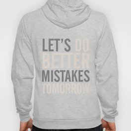 Let's do better mistakes tomorrow, improve yourself, typography illustration for fun, humor, smile, Hoody