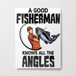 A Good Fisherman Knows All The Angles Metal Print