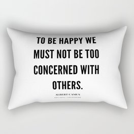 Albert Camus Quote | To Be Happy, We Must Not Be Too Concerned With Others Rectangular Pillow