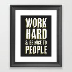 Work Hard & Be Nice To People Framed Art Print