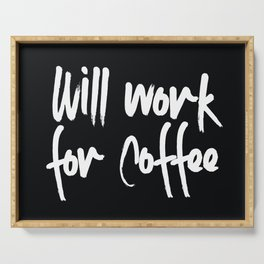 will work for coffee Serving Tray