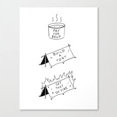 Pay for soup, build a fort, set that on fire Canvas Print