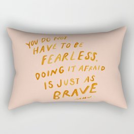 """""""You Do Not Have To Be Fearless. Doing It Afraid Is Just As Brave."""" Rectangular Pillow"""