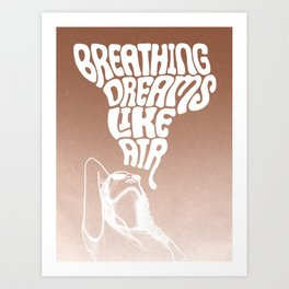 Breathing Dreams Like Air Art Print