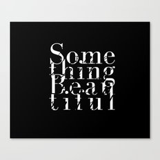 Something Beautiful Canvas Print