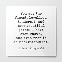 You Are The Finest, F. Scott Fitzgerald Motivational Quote Metal Print