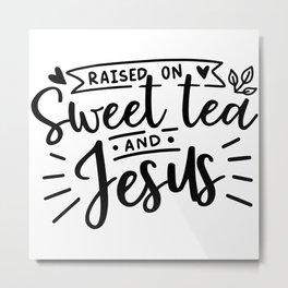 Raised On Sweet Tea And Jesus Metal Print