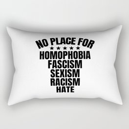 No Place for Homophobia, Fascism, Sexism, Racism, Hate Rectangular Pillow