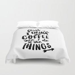 First I Drink the Coffee then I Do the Things black and white typography poster home wall decor Duvet Cover