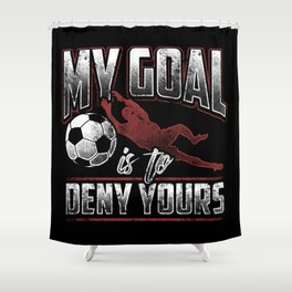 My Goal Is To Deny Yours Goalkeeper Goalie Soccer Shower Curtain