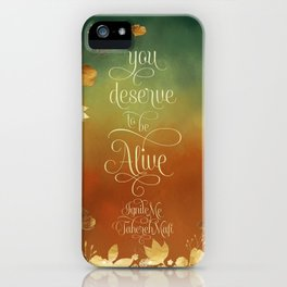 You deserve to be alive. Ignite Me iPhone Case