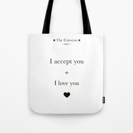 The Universe - I Accept You + I Love You Tote Bag